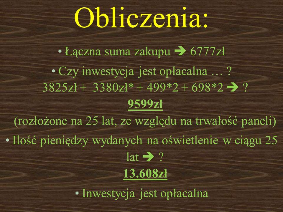 Obliczenia: Łączna suma zakupu 6777zł Czy inwestycja jest opłacalna … ? 3825zł + 3380zł* + 499*2 + 698*2 ? 9599zł (rozłożone na 25 lat, ze względu na