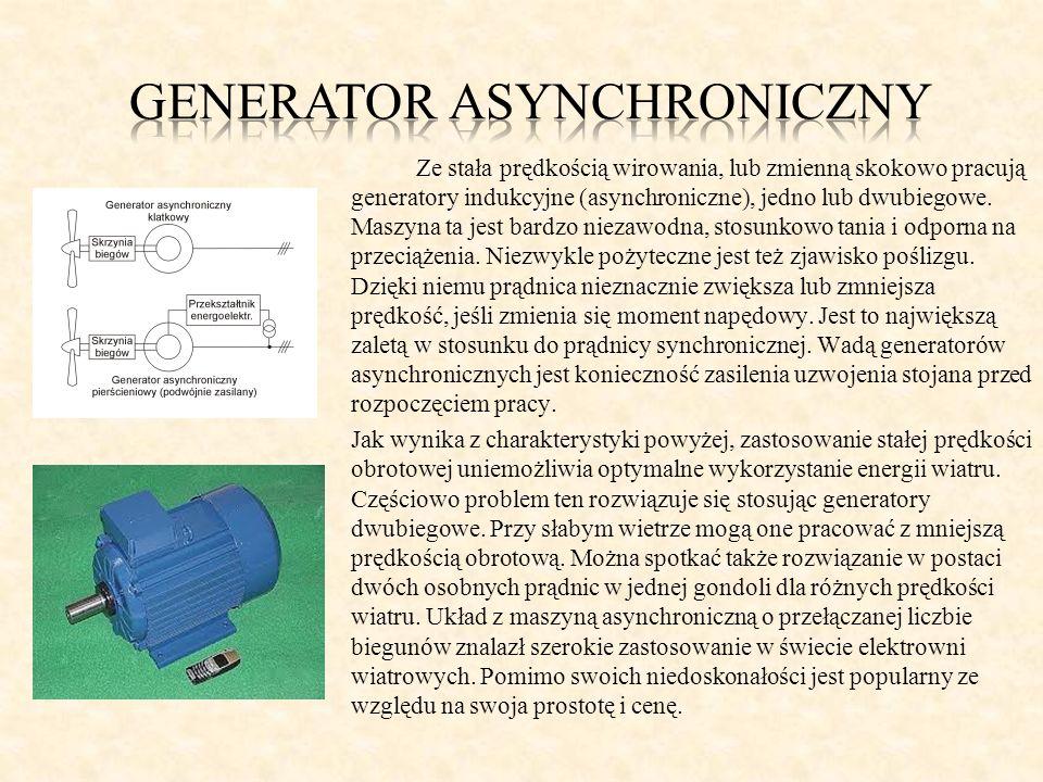Ze stała prędkością wirowania, lub zmienną skokowo pracują generatory indukcyjne (asynchroniczne), jedno lub dwubiegowe. Maszyna ta jest bardzo niezaw