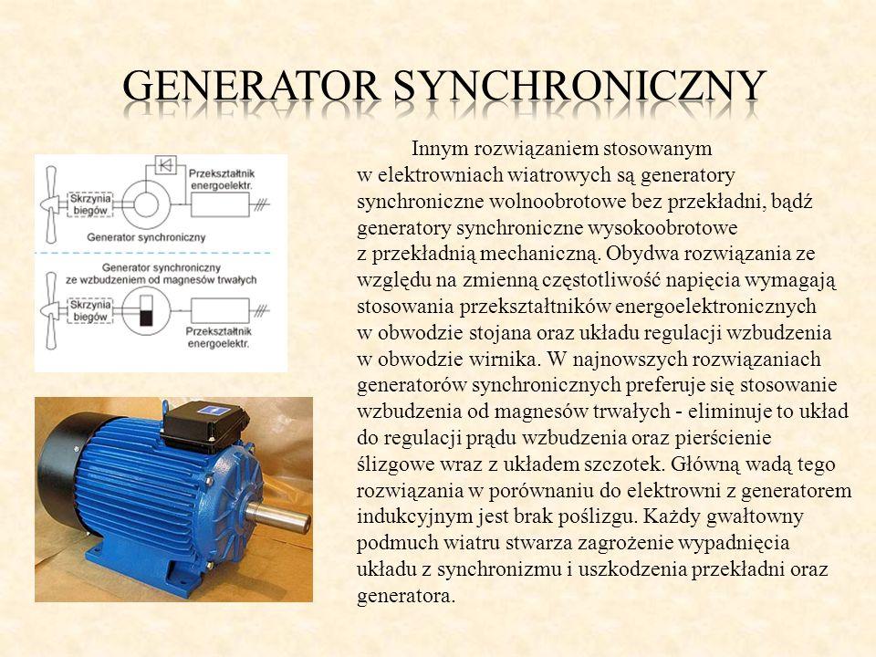 Innym rozwiązaniem stosowanym w elektrowniach wiatrowych są generatory synchroniczne wolnoobrotowe bez przekładni, bądź generatory synchroniczne wysok