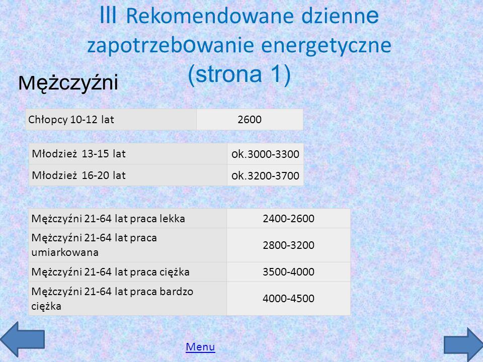 III Rekomendowane dzienn e zapotrzeb o wanie energetyczne (strona 1) M ężczyźni Młodzież 13-15 lat ok. 3000-3300 Młodzież 16-20 lat ok. 3200-3700 Menu