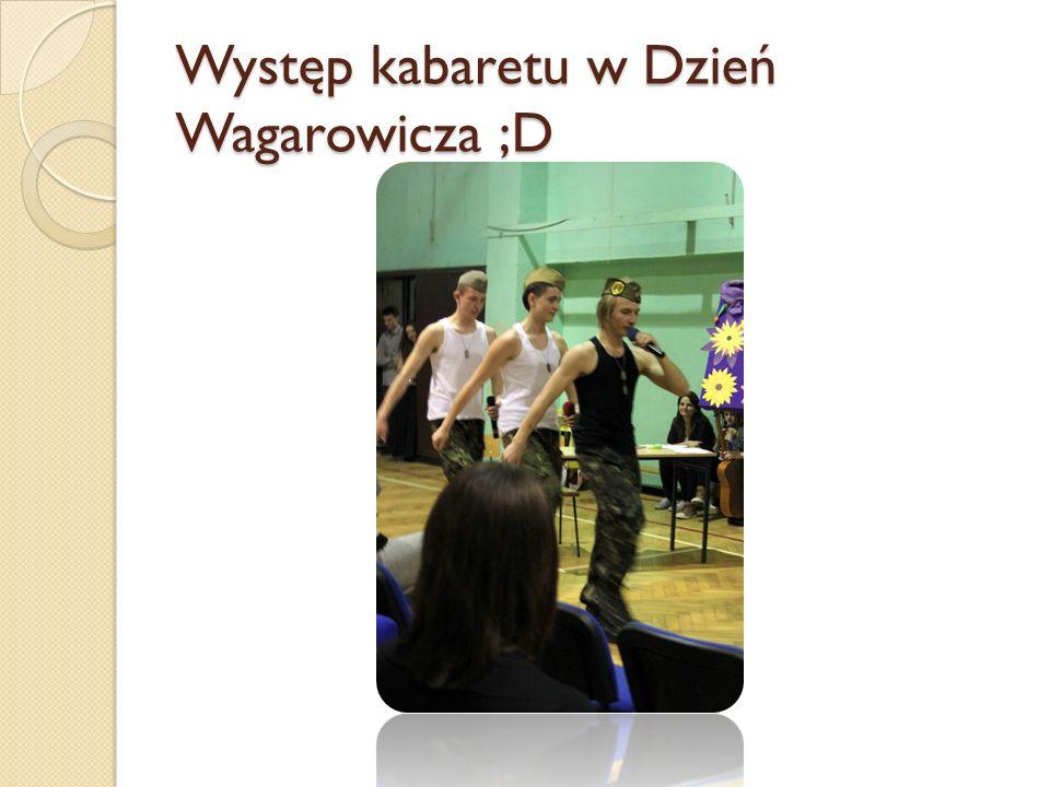 Występ kabaretu w Dzień Wagarowicza ;D
