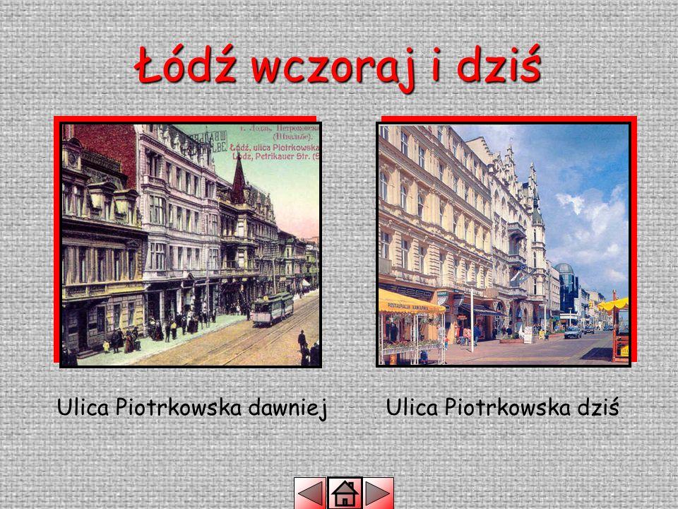 Łódź wczoraj i dziś Ulica Piotrkowska dawniejUlica Piotrkowska dziś