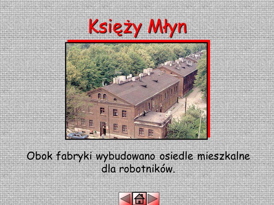 Księży Młyn Jako pierwsza na Księżym Młynie powstała fabryka – przędzalnia.