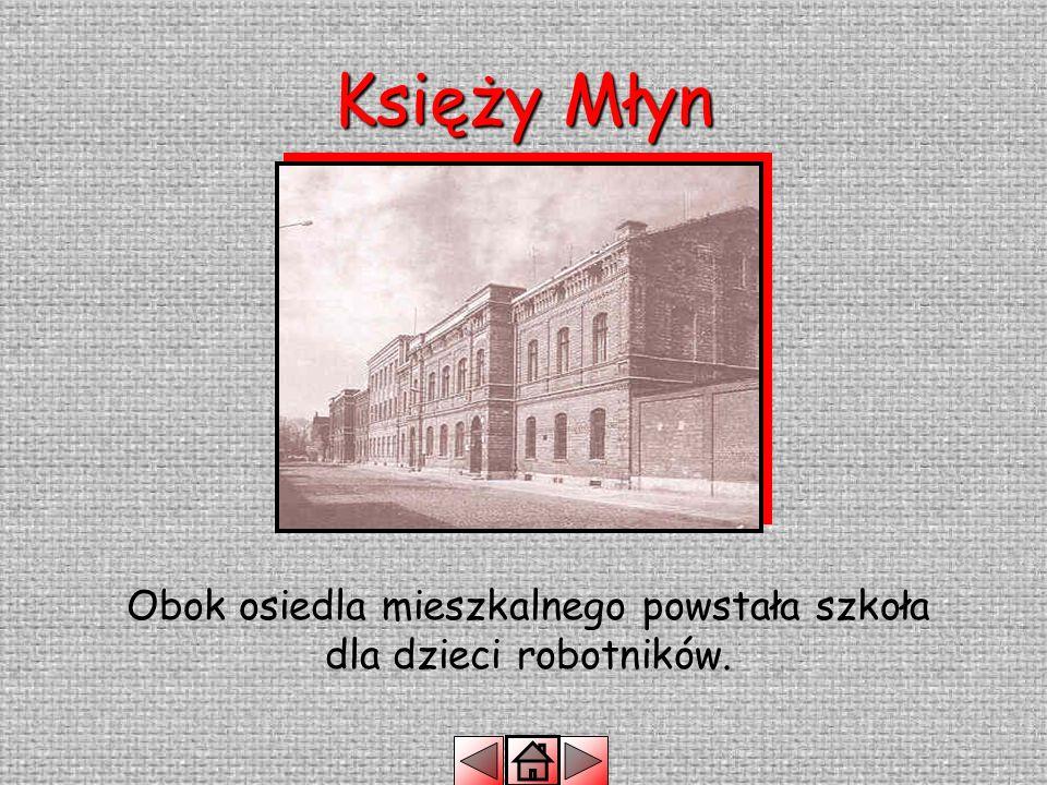 Księży Młyn W pobliżu fabryki Sheibler wybudował pałac dla swojej córki Matyldy i jej męża Edwarda Herbsta.