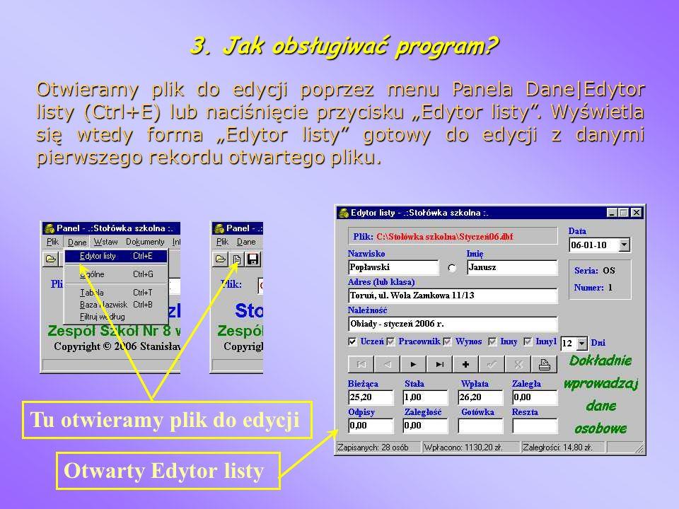 3. Jak obsługiwać program? Otwieramy plik do edycji poprzez menu Panela Dane Edytor listy (Ctrl+E) lub naciśnięcie przycisku Edytor listy. Wyświetla s