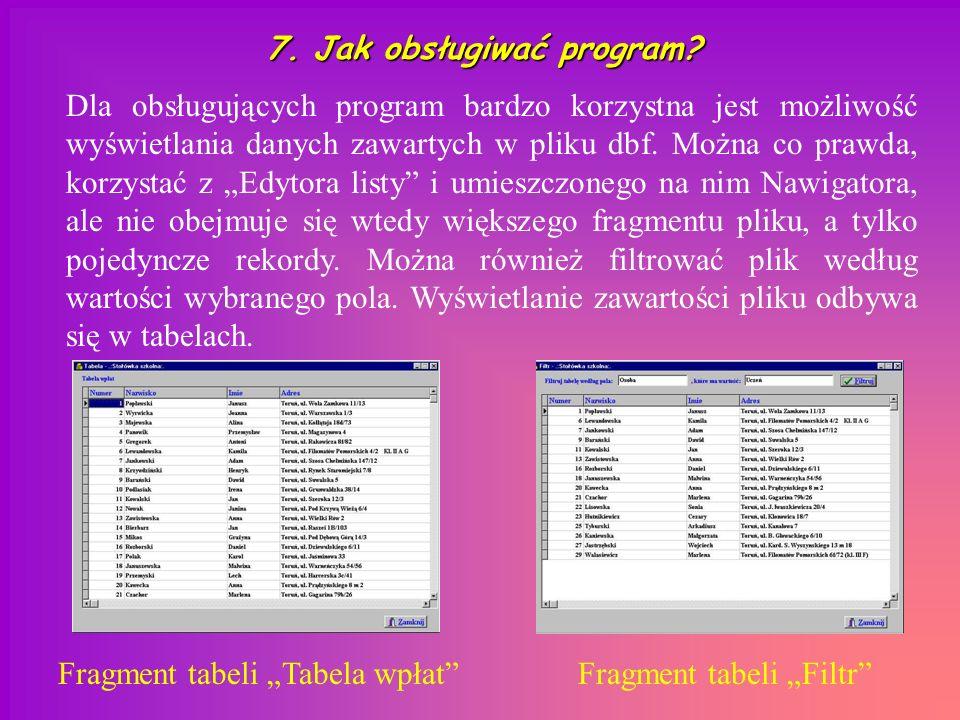 7. Jak obsługiwać program? Dla obsługujących program bardzo korzystna jest możliwość wyświetlania danych zawartych w pliku dbf. Można co prawda, korzy