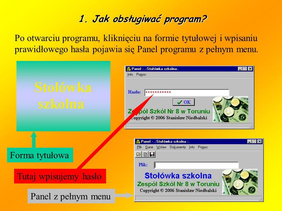 1. Jak obsługiwać program? Po otwarciu programu, kliknięciu na formie tytułowej i wpisaniu prawidłowego hasła pojawia się Panel programu z pełnym menu