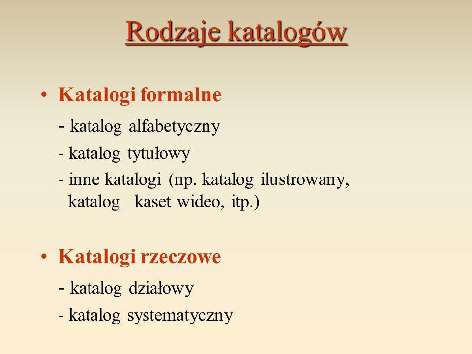 Rodzaje katalogów Katalogi formalne - katalog alfabetyczny - katalog tytułowy - inne katalogi (np. katalog ilustrowany, katalog kaset wideo, itp.) Kat