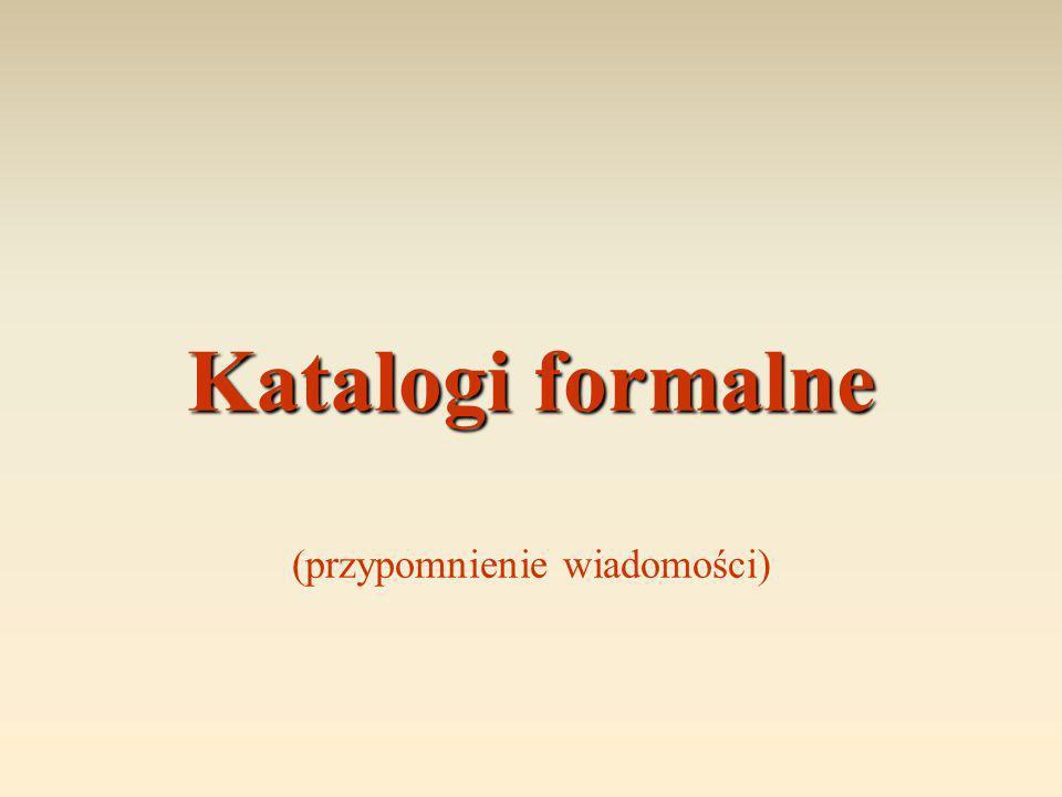 Katalogi formalne Katalogi formalne (przypomnienie wiadomości)