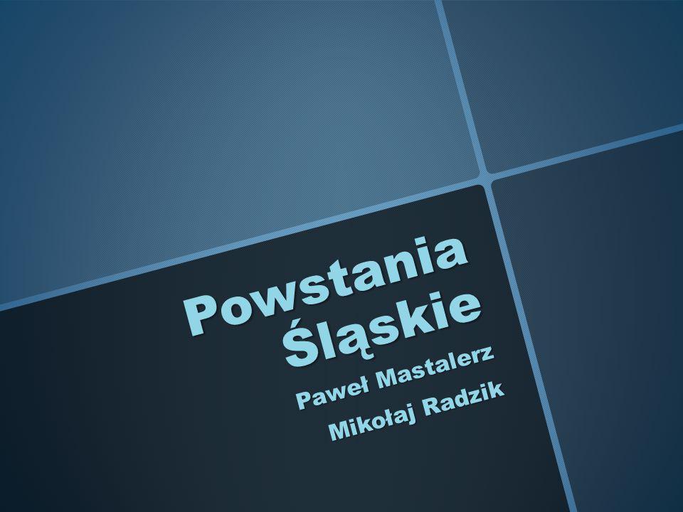 Powstania Śląskie Paweł Mastalerz Mikołaj Radzik