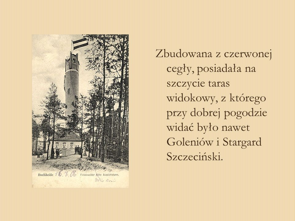 Zbudowana z czerwonej cegły, posiadała na szczycie taras widokowy, z którego przy dobrej pogodzie widać było nawet Goleniów i Stargard Szczeciński.