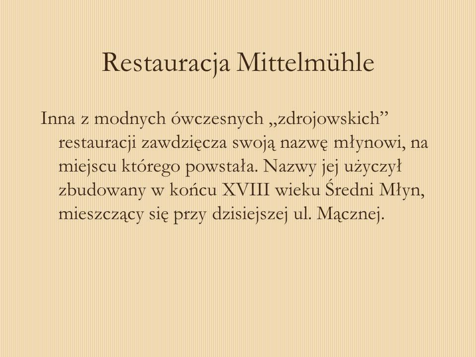 Restauracja Mittelmühle Inna z modnych ówczesnych zdrojowskich restauracji zawdzięcza swoją nazwę młynowi, na miejscu którego powstała. Nazwy jej użyc