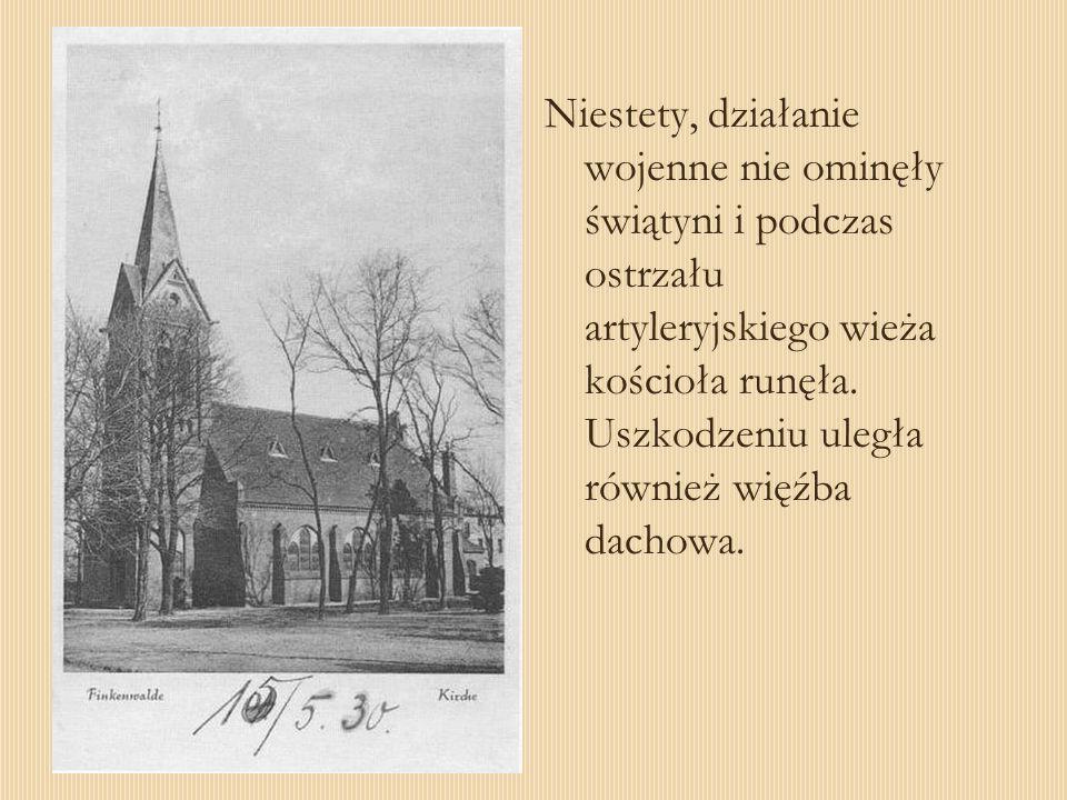 Niestety, działanie wojenne nie ominęły świątyni i podczas ostrzału artyleryjskiego wieża kościoła runęła. Uszkodzeniu uległa również więźba dachowa.