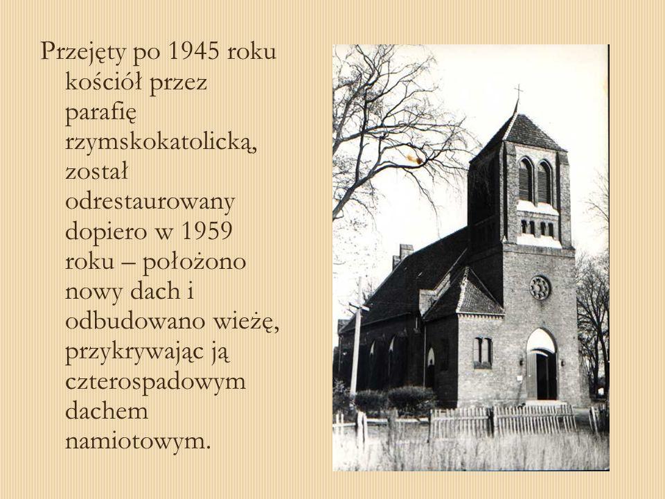 Przejęty po 1945 roku kościół przez parafię rzymskokatolicką, został odrestaurowany dopiero w 1959 roku – położono nowy dach i odbudowano wieżę, przyk