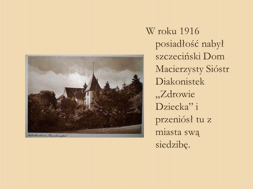 W roku 1916 posiadłość nabył szczeciński Dom Macierzysty Sióstr Diakonistek Zdrowie Dziecka i przeniósł tu z miasta swą siedzibę.