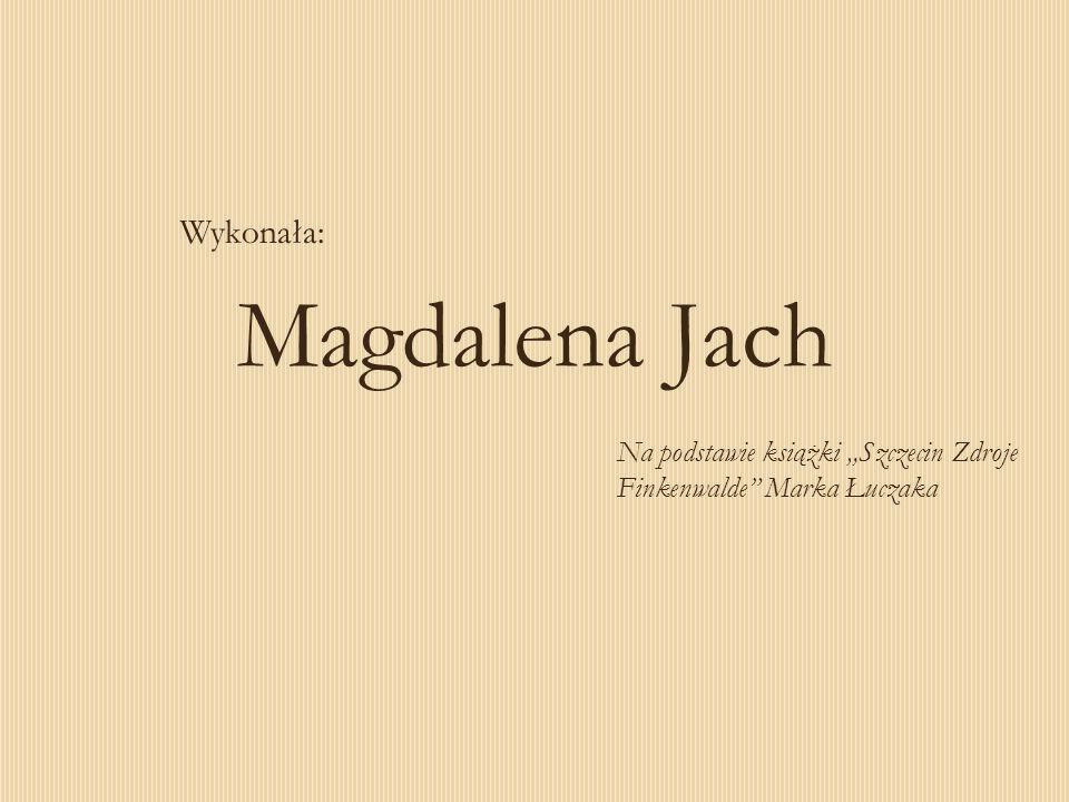 Magdalena Jach Wykonała: Na podstawie książki Szczecin Zdroje Finkenwalde Marka Łuczaka