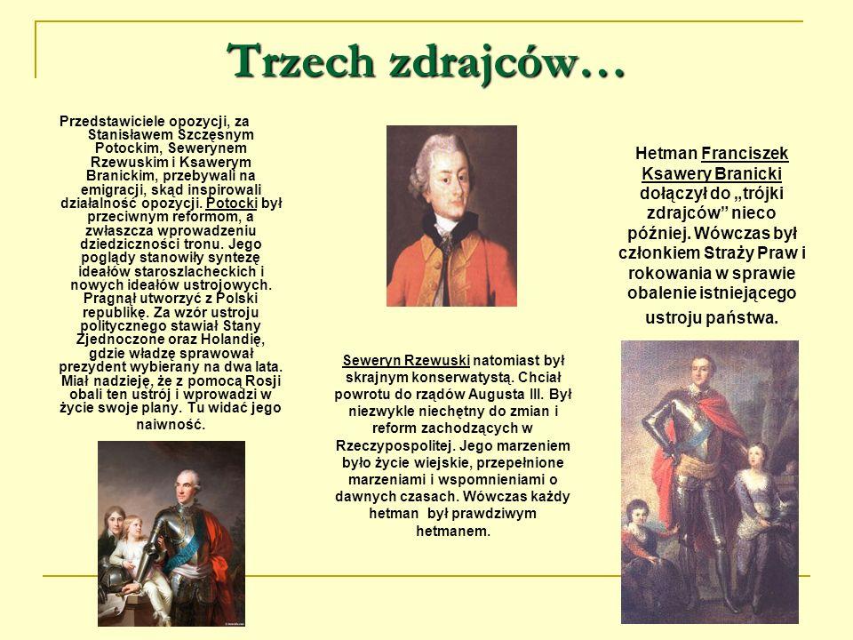 Trzech zdrajców… Przedstawiciele opozycji, za Stanisławem Szczęsnym Potockim, Sewerynem Rzewuskim i Ksawerym Branickim, przebywali na emigracji, skąd
