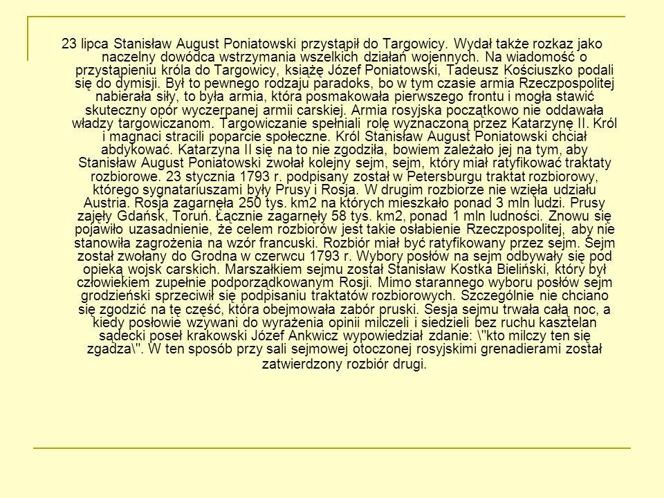 23 lipca Stanisław August Poniatowski przystąpił do Targowicy. Wydał także rozkaz jako naczelny dowódca wstrzymania wszelkich działań wojennych. Na wi