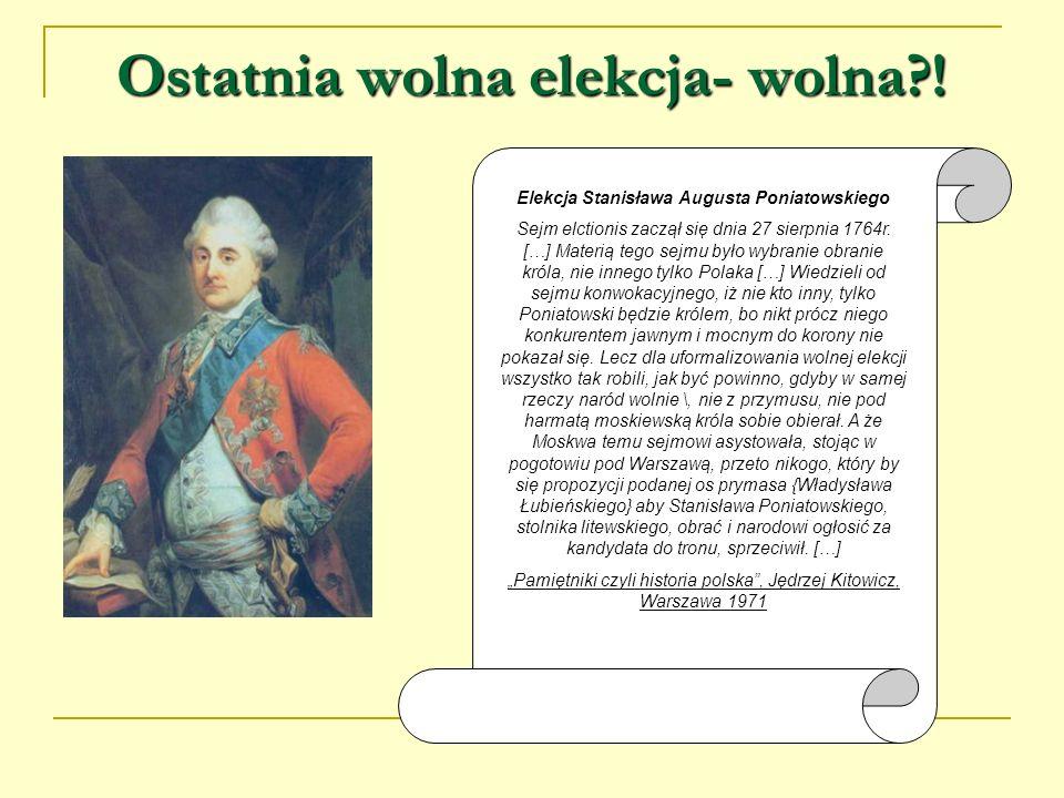 Ostatnia wolna elekcja- wolna?! Elekcja Stanisława Augusta Poniatowskiego Sejm elctionis zaczął się dnia 27 sierpnia 1764r. […] Materią tego sejmu był