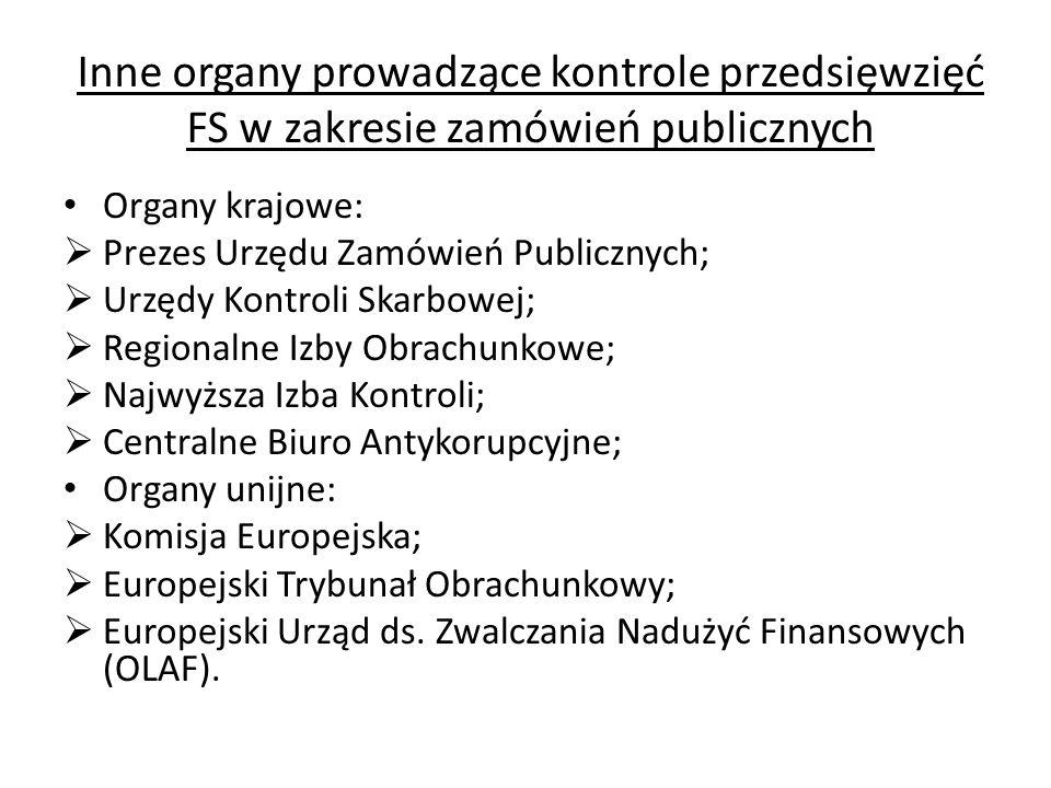 Inne organy prowadzące kontrole przedsięwzięć FS w zakresie zamówień publicznych Organy krajowe: Prezes Urzędu Zamówień Publicznych; Urzędy Kontroli S