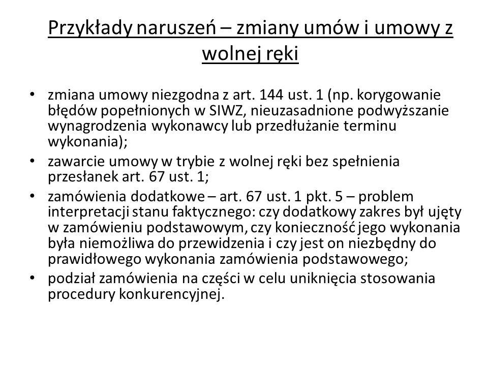 Przykłady naruszeń – zmiany umów i umowy z wolnej ręki zmiana umowy niezgodna z art. 144 ust. 1 (np. korygowanie błędów popełnionych w SIWZ, nieuzasad