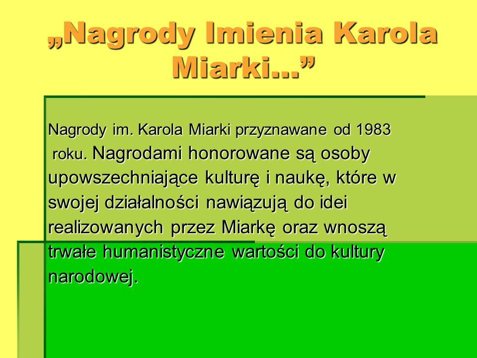 Nagrody Imienia Karola Miarki… Nagrody im. Karola Miarki przyznawane od 1983 roku. Nagrodami honorowane są osoby roku. Nagrodami honorowane są osoby u