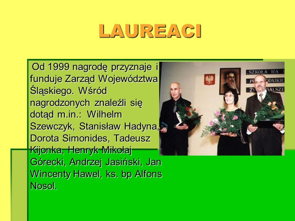 LAUREACI Od 1999 nagrodę przyznaje i Od 1999 nagrodę przyznaje i funduje Zarząd Województwa Śląskiego. Wśród nagrodzonych znaleźli się dotąd m.in.: Wi