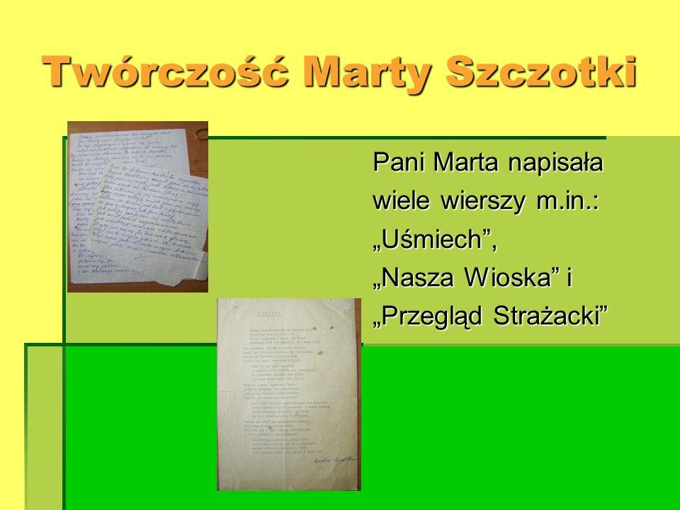 Twórczość Marty Szczotki Pani Marta napisała wiele wierszy m.in.: Uśmiech, Nasza Wioska i Przegląd Strażacki