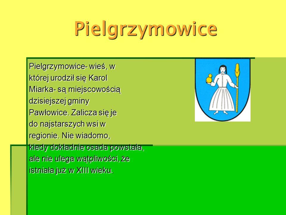 Pielgrzymowice Pielgrzymowice- wieś, w której urodził się Karol Miarka- są miejscowością dzisiejszej gminy Pawłowice. Zalicza się je do najstarszych w