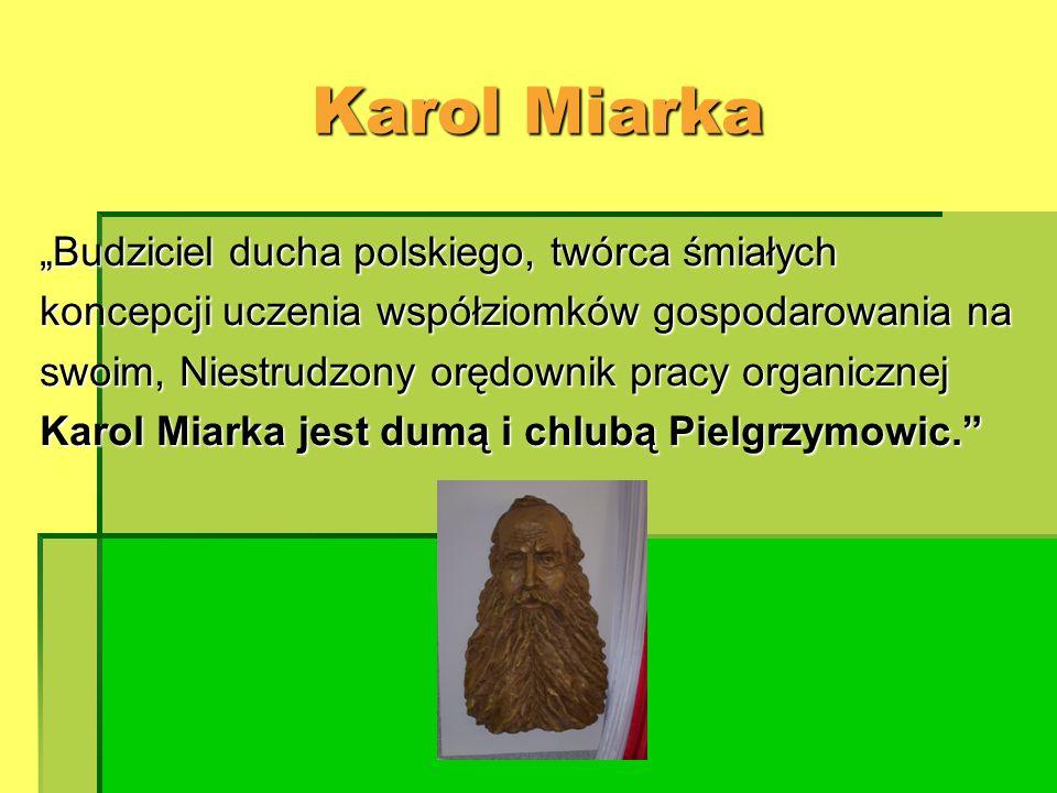 Karol Miarka Budziciel ducha polskiego, twórca śmiałych koncepcji uczenia współziomków gospodarowania na swoim, Niestrudzony orędownik pracy organiczn