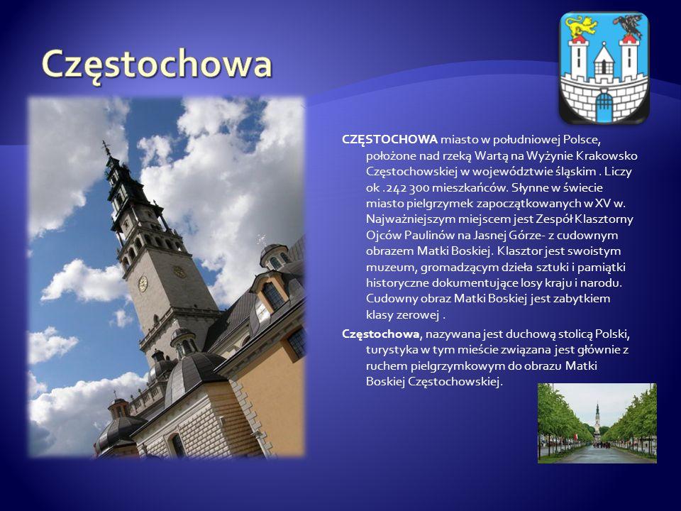 CZĘSTOCHOWA miasto w południowej Polsce, położone nad rzeką Wartą na Wyżynie Krakowsko Częstochowskiej w województwie śląskim. Liczy ok.242 300 mieszk