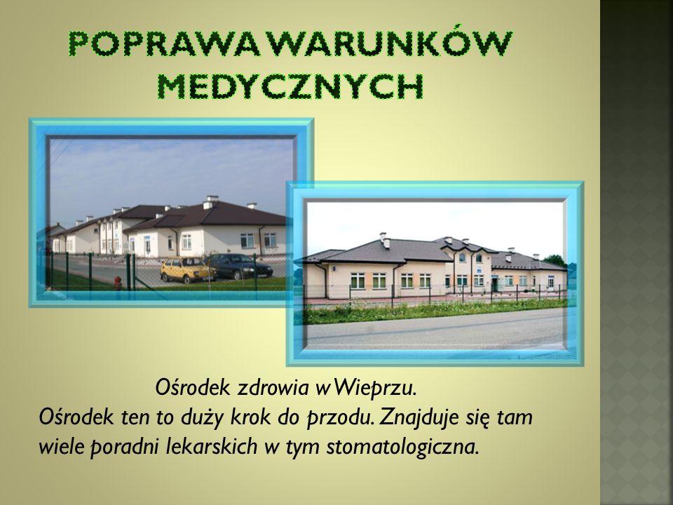 Ośrodek zdrowia w Wieprzu.Ośrodek ten to duży krok do przodu.