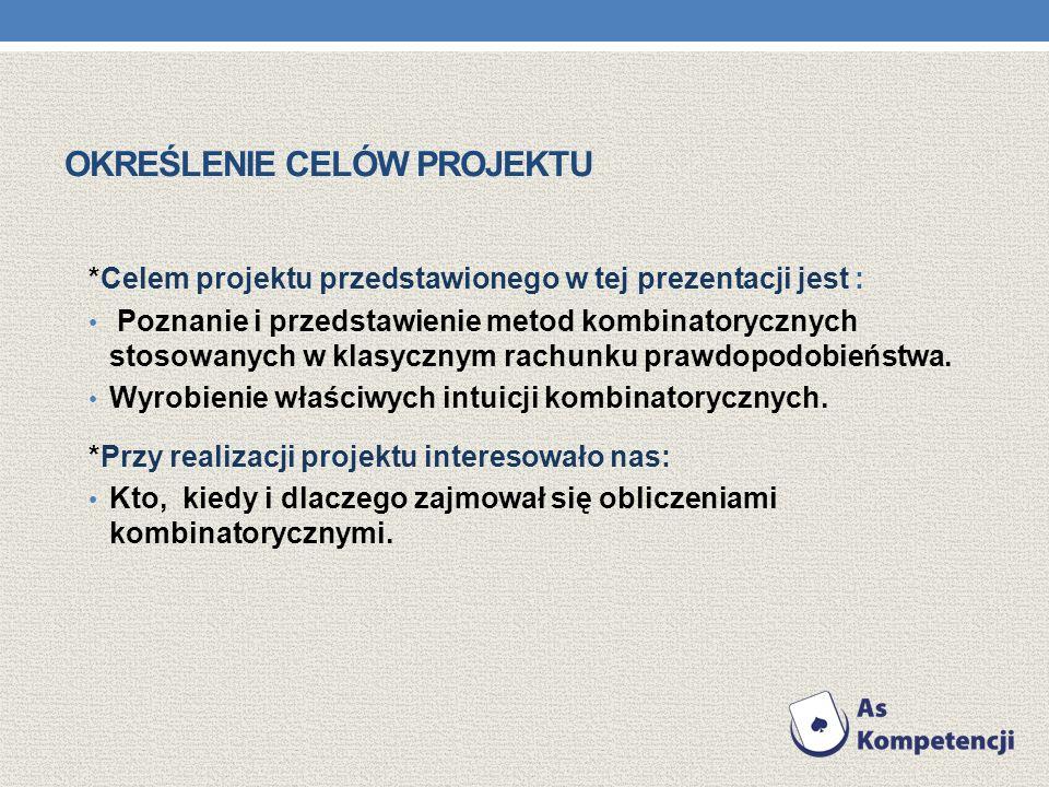 OKREŚLENIE CELÓW PROJEKTU *Celem projektu przedstawionego w tej prezentacji jest : Poznanie i przedstawienie metod kombinatorycznych stosowanych w kla