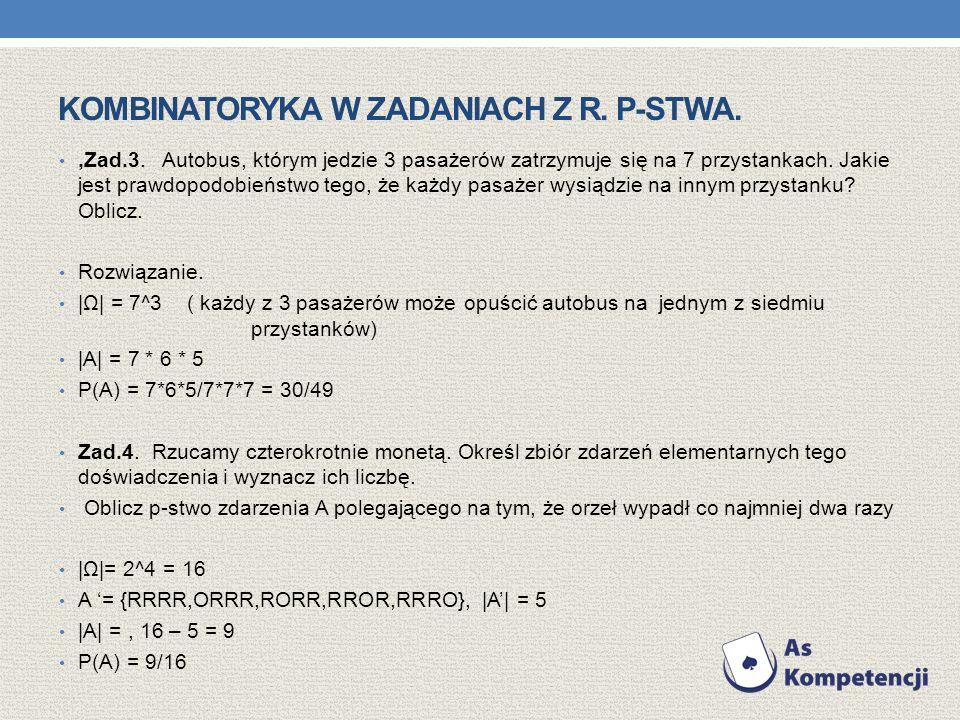 KOMBINATORYKA W ZADANIACH Z R. P-STWA.,Zad.3. Autobus, którym jedzie 3 pasażerów zatrzymuje się na 7 przystankach. Jakie jest prawdopodobieństwo tego,
