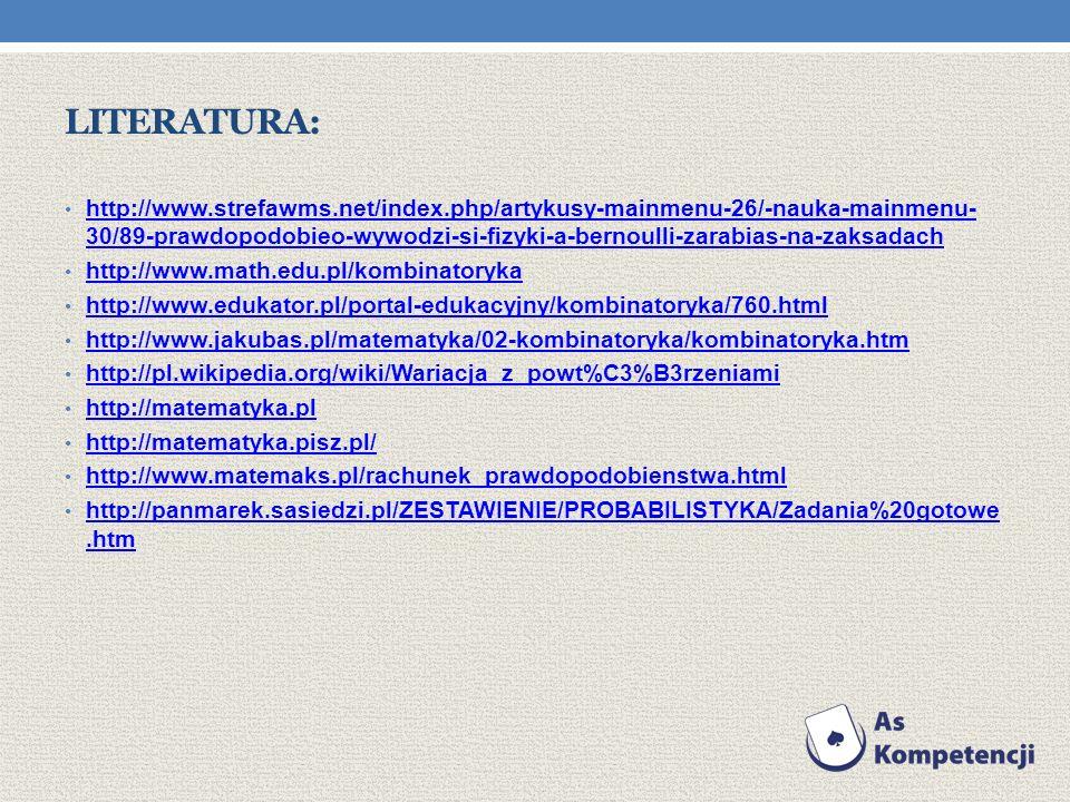 LITERATURA: http://www.strefawms.net/index.php/artykusy-mainmenu-26/-nauka-mainmenu- 30/89-prawdopodobieo-wywodzi-si-fizyki-a-bernoulli-zarabias-na-za