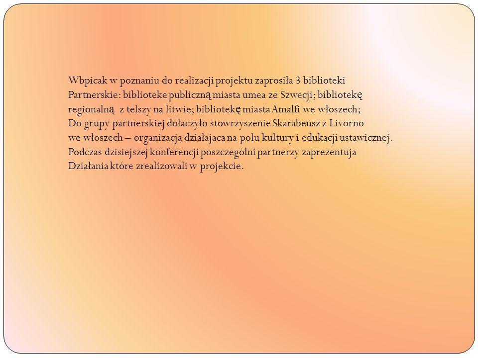 Wbpicak w poznaniu do realizacji projektu zaprosiła 3 biblioteki Partnerskie: biblioteke publiczn ą miasta umea ze Szwecji; bibliotek ę regionaln ą z