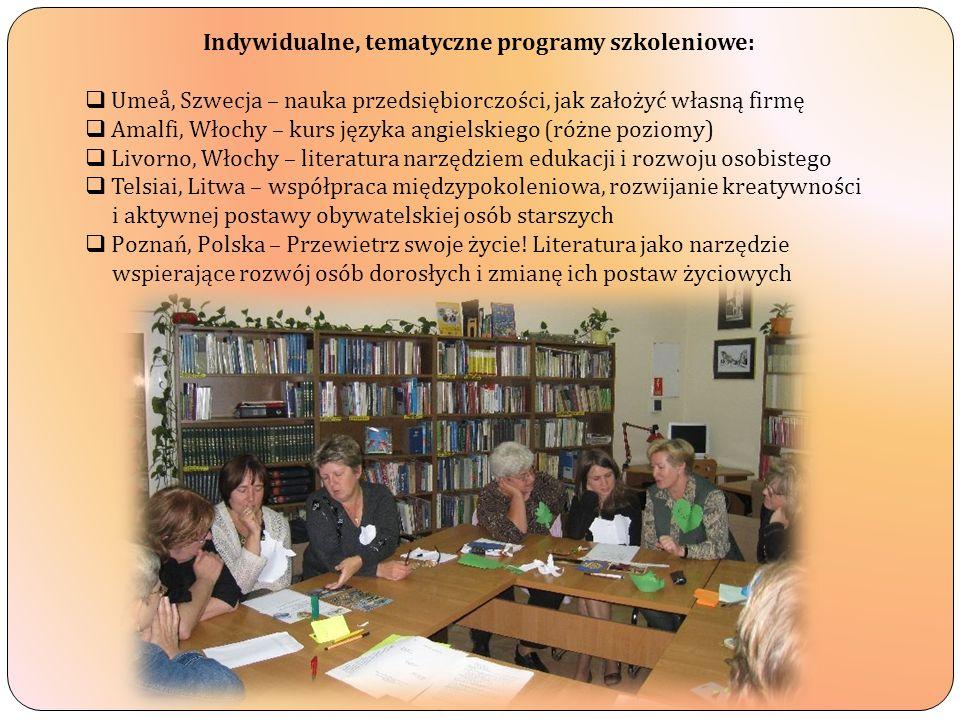 Indywidualne, tematyczne programy szkoleniowe: Umeå, Szwecja – nauka przedsiębiorczości, jak założyć własną firmę Amalfi, Włochy – kurs języka angielskiego (różne poziomy) Livorno, Włochy – literatura narzędziem edukacji i rozwoju osobistego Telsiai, Litwa – współpraca międzypokoleniowa, rozwijanie kreatywności i aktywnej postawy obywatelskiej osób starszych Poznań, Polska – Przewietrz swoje życie.
