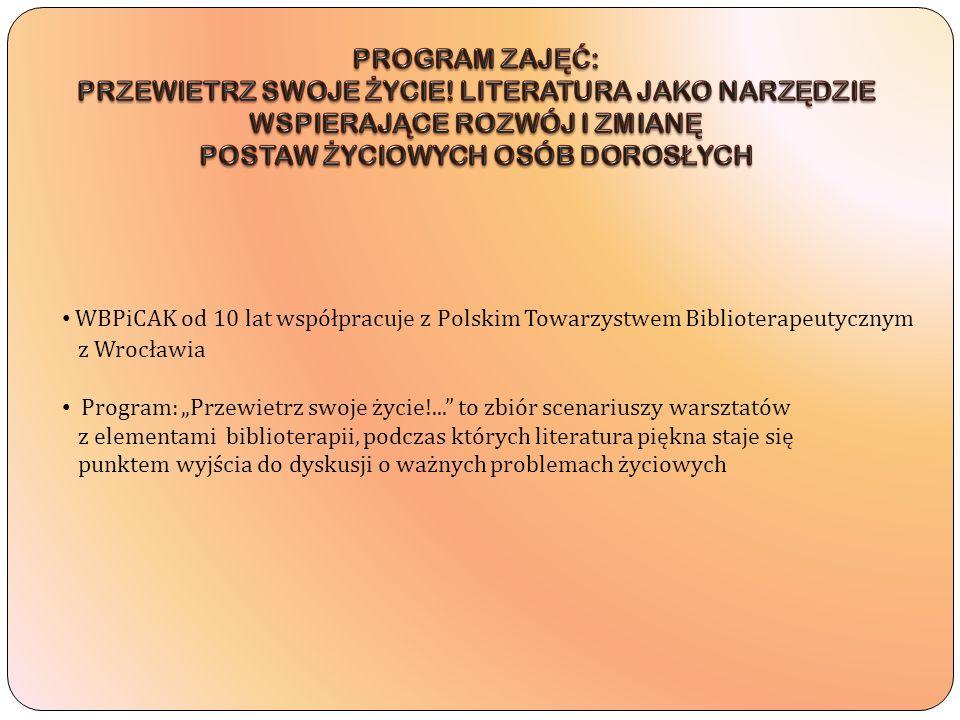 WBPiCAK od 10 lat współpracuje z Polskim Towarzystwem Biblioterapeutycznym z Wrocławia Program: Przewietrz swoje życie!... to zbiór scenariuszy warszt