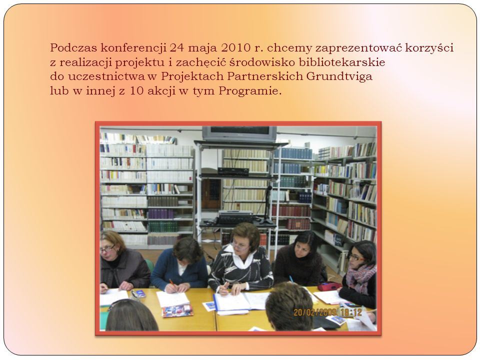 Podczas konferencji 24 maja 2010 r. chcemy zaprezentować korzyści z realizacji projektu i zachęcić środowisko bibliotekarskie do uczestnictwa w Projek