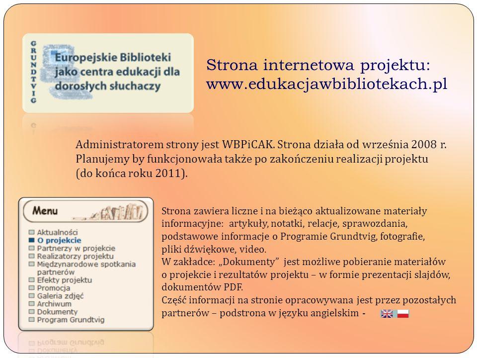 Strona internetowa projektu: www.edukacjawbibliotekach.pl Administratorem strony jest WBPiCAK. Strona działa od września 2008 r. Planujemy by funkcjon
