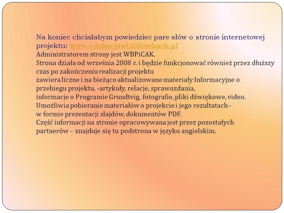 Na koniec chciałabym powiedziec pare słów o stronie internetowej projektu: www.edukacjawbibliotekach.plwww.edukacjawbibliotekach.pl Administratorem strony jest WBPiCAK.