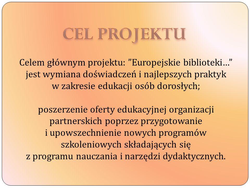 Celem głównym projektu: Europejskie biblioteki… jest wymiana doświadczeń i najlepszych praktyk w zakresie edukacji osób dorosłych; poszerzenie oferty