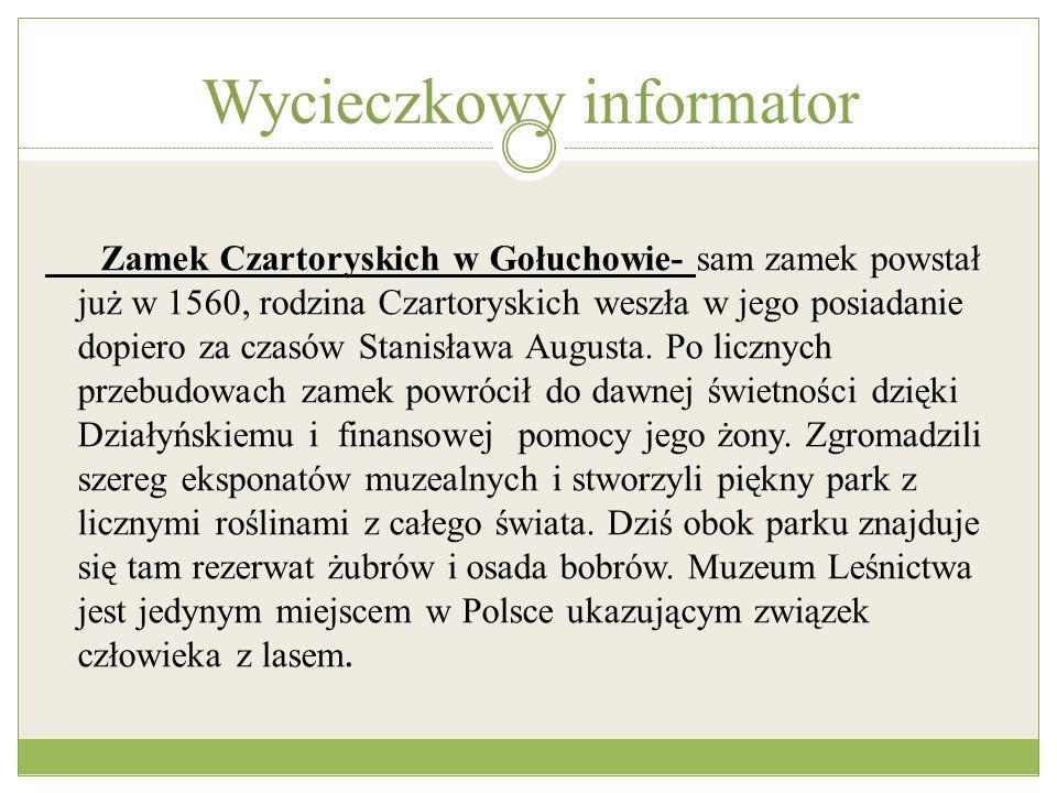 Wycieczkowy informator Zamek Czartoryskich w Gołuchowie- sam zamek powstał już w 1560, rodzina Czartoryskich weszła w jego posiadanie dopiero za czasó