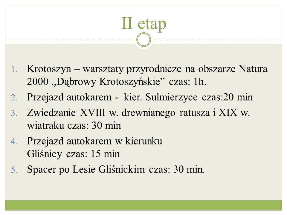 II etap 1. Krotoszyn – warsztaty przyrodnicze na obszarze Natura 2000,,Dąbrowy Krotoszyńskie czas: 1h. 2. Przejazd autokarem - kier. Sulmierzyce czas: