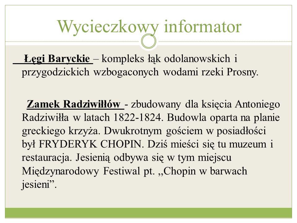 Wycieczkowy informator Łęgi Baryckie – kompleks łąk odolanowskich i przygodzickich wzbogaconych wodami rzeki Prosny. Zamek Radziwiłłów - zbudowany dla