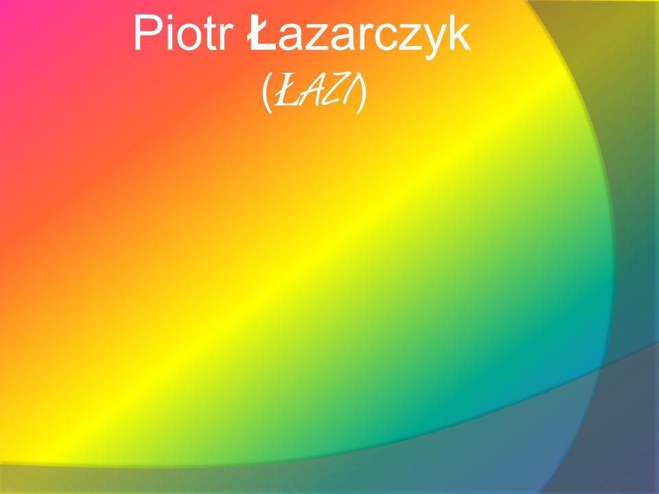 Piotr Łazarczyk ( Ł AZI )