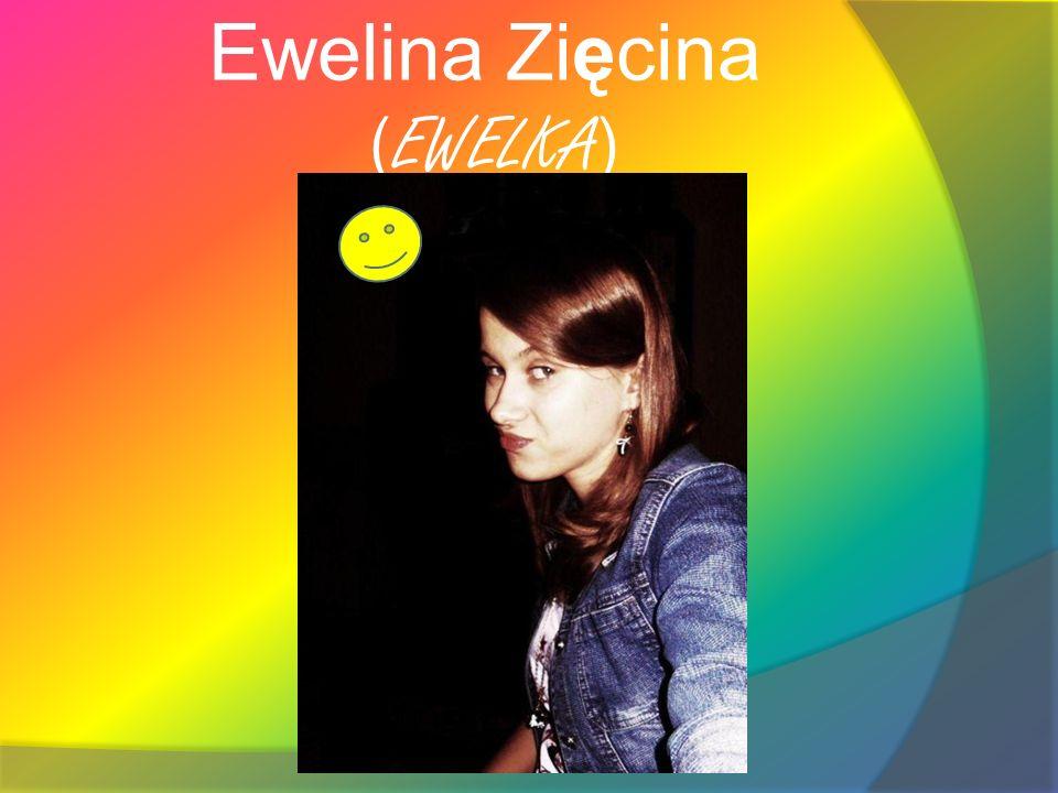 Ewelina Zięcina ( EWELKA )