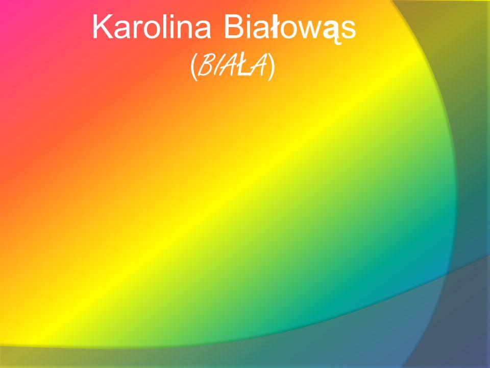 Karolina Białowąs ( BIA Ł A )