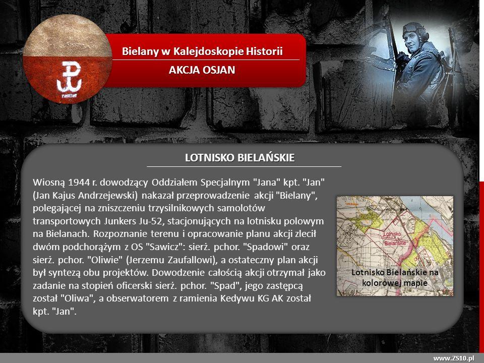 www.ZS10.pl Bielany w Kalejdoskopie Historii AKCJA OSJAN LOTNISKO BIELAŃSKIE Wiosną 1944 r. dowodzący Oddziałem Specjalnym
