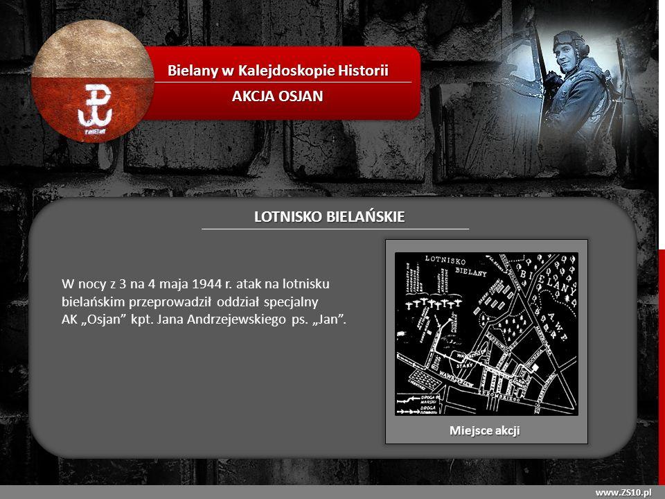 www.ZS10.pl Bielany w Kalejdoskopie Historii AKCJA OSJAN LOTNISKO BIELAŃSKIE W nocy z 3 na 4 maja 1944 r. atak na lotnisku bielańskim przeprowadził od